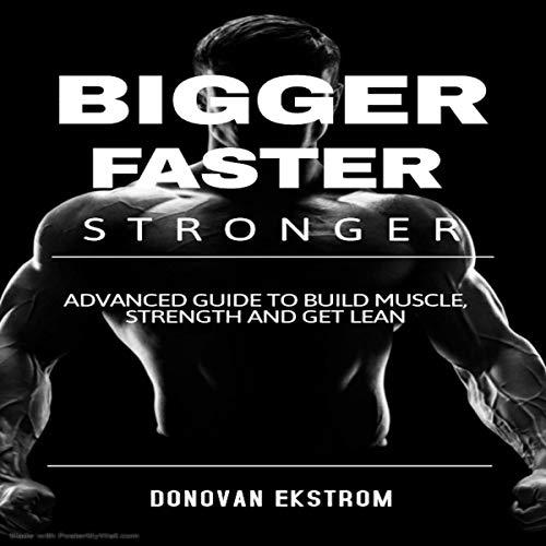 Bigger Faster Stronger Advanced Guide to Build Muscle, Strength and Get Lean cover art