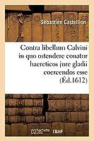 Contra libellum Calvini in quo ostendere conatur haereticos jure gladii coercendos esse (Éd.1612) (Religion)