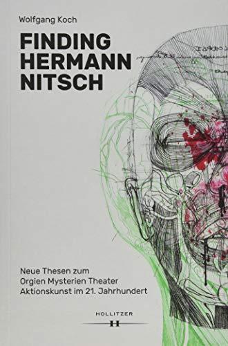 Finding Hermann Nitsch: Neue Thesen zum Orgien Mysterien Theater. Aktionskunst im 21. Jahrhundert