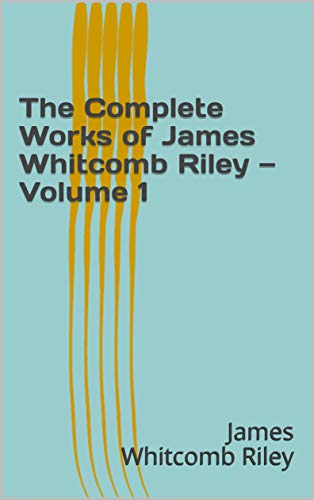The Complete Works of James Whitcomb Riley — Volume 1 (English Edition)