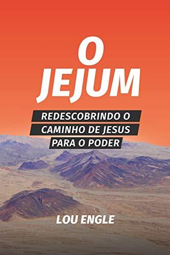 O jejum: Redescobrindo o caminho de Jesus para o poder