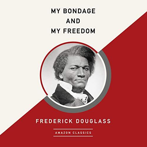 My Bondage and My Freedom (AmazonClassics Edition) cover art