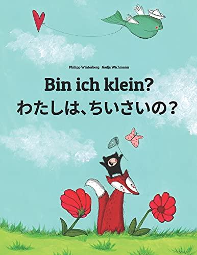 Bin ich klein? わたし、ちいさい?: Kinderbuch Deutsch-Japanisch (zweisprachig) (Weltkinderbuch)