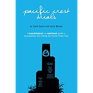 Pacific Crest Trials A Psychological and Emotional Guide to Successfully Thru-Hiking the Pacific Crest Trail:Interdir