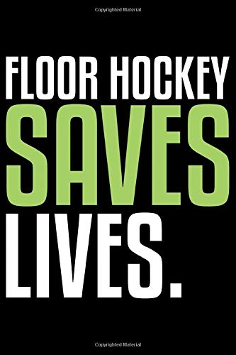 Floor Hockey Saves Lives: Cool Floor Hockey Journal Notebook - Gifts Idea for Floor Hockey Lovers, Notebook Who Love Floor Hockey
