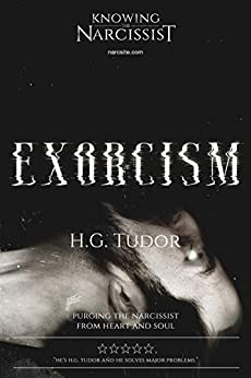 Exorcism: Purging the Narcissist From Heart and Soul by [H G Tudor]