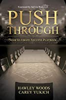 PUSH THROUGH, Your Ultimate Success Playbook: Your Ultimate Success Playbook