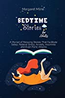 Bedtime Stories for Adults: A Myriad of Relaxing Stories That Facilitate Sleep, Relieve Stress, Anxiety, Insomnia and Even Panic Attacks