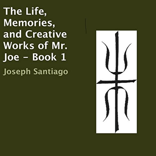 The Life, Memories, and Creative Works of Mr. Joe - Book 1 cover art