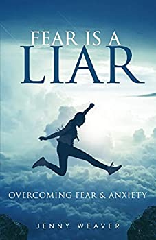 Fear is a Liar  Overcoming Fear and anxiety
