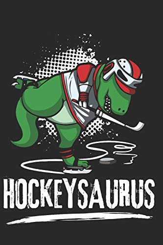 Hockeysaurus: Hockey Notebook Dinosaur Journal Ice Skating Planner Ice Hockey Composition Book Hockey Player Diary (140 Pages)