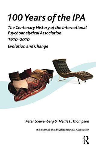 100 Years of the IPA: The Centenary History of the International Psychoanalytical Association 1910-2010: Evolution and Change
