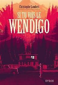 Si tu vois le Wendigo par Lambert