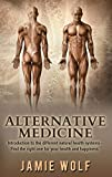 Alternative Medicine: Health from Nature: Introduction to the different natural health systems - Find the right one for your health and happiness (English Edition)