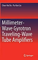 Millimeter-Wave Gyrotron Traveling-Wave Tube Amplifiers