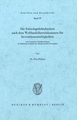 Die Schiedsgerichtsbarkeit nach dem Weltbankübereinkommen für Investitionsstreitigkeiten: unter besonderer Berücksichtigung der Rechtslage bezüglich der Bundesrepublik Deutschland.