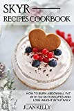 Skyr Recipes Cookbook: HOW TO BURN ABDOMINAL FAT WITH 150 SKYR RECIPES AND LOSE WEIGHT INTUITIVELY (English Edition)