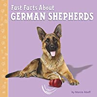 Fast Facts About German Shepherds (Fast Facts About Dogs)