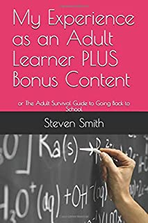 My Experience as an Adult Learner PLUS Bonus Content: or The Adult Survival Guide to Going Back to School