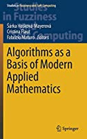 Algorithms as a Basis of Modern Applied Mathematics (Studies in Fuzziness and Soft Computing, 404)