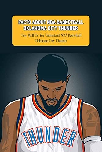 Facts About NBA Basketball Oklahoma City Thunder: How Well Do You Understand NBA Basketball Oklahoma City Thunder: NBA Basketball Oklahoma City Thunder Quiz Book (English Edition)