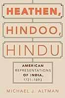 Heathen, Hindoo, Hindu: American Representations of India, 1721-1893