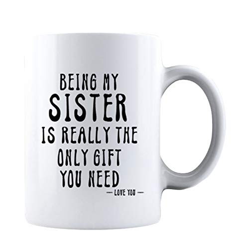 KROPSIS Being My Sister Is Really The Only Gift You Need -Love You- Funny Sarcastic Ceramic Coffee Mug White