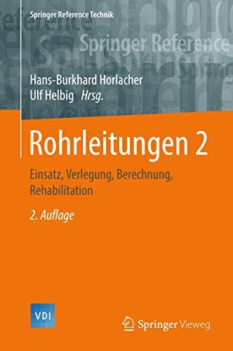 Rohrleitungen 2: Einsatz, Verlegung, Berechnung, Rehabilitation (Springer Reference Technik)