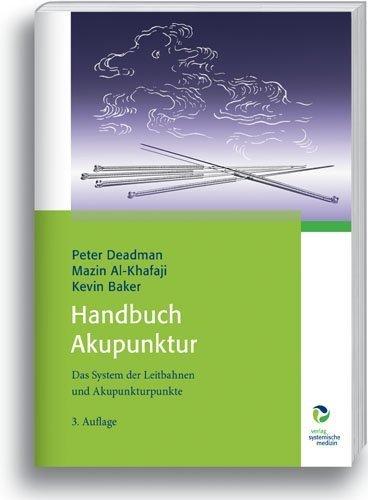 Handbuch Akupunktur: Das System der Leitbahnen und Akupunkturpunkte by Peter Deadman;Mazin Al-Khafaji;Kevin Baker(2012-12-18)