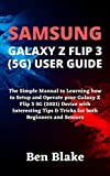 SAMSUNG GALAXY Z FLIP 3 (5G) USER GUIDE: The Simple Manual to Learning how to Setup and Operate your Galaxy Z Flip 3 5G (2021) Device with Interesting ... both Beginners and Seniors (English Edition)