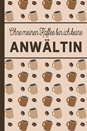 Ohne meinen Kaffee bin ich keine Anwältin: blanko A5 Notizbuch liniert mit über 100 Seiten - Kaffeemotiv Softcover für Anwältinnen