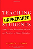 Teaching Unprepared Students: Strategies for Promoting Success and Retention in Higher Education by Kathleen F. Gabriel(2008-10-15)