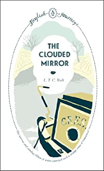 The Clouded Mirror (English Journeys Book 14) by [L.T.C Rolt]