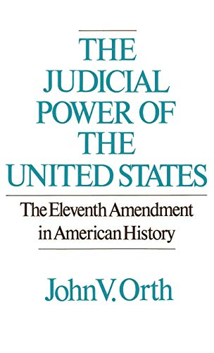 Compare Textbook Prices for The Judicial Power of the United States: The Eleventh Amendment in American History 1 Edition ISBN 9780195040999 by Orth, John V.