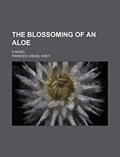 The Blossoming of an Aloe; A Novel