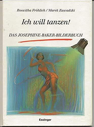 Ich will tanzen! - Das Josephine-Baker- Bilderbuch