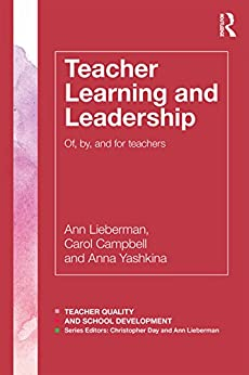 Teacher Learning and Leadership: Of, By, and For Teachers (Teacher Quality and School Development) by [Ann Lieberman, Carol Campbell, Anna Yashkina]