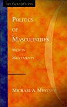 Politics of Masculinities: Men in Movements (Gender Lens Book 3)