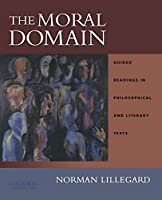 The Moral Domain: Guided Readings in Philosophical and Literary Texts