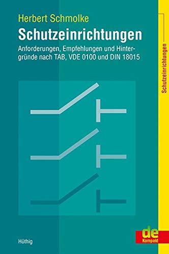 Schutzeinrichtungen - Anforderungen, Empfehlungen und Hintergründe nach TAB, VDE 0100 und DIN 18015 (de-Kompakt)