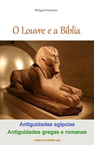 O Louvre e a Bíblia - Antiguidades egípcias, Antiguidades gregas e romanas: A visita do Louvre com um leitor da Bíblia (OLouvree aBíblia Livro 2)