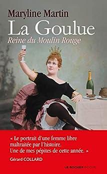La Goulue : Reine du Moulin Rouge (Poche) par [Maryline Martin]