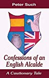 Confessions of an English Alcalde: A Cautionary Tale (English Edition)