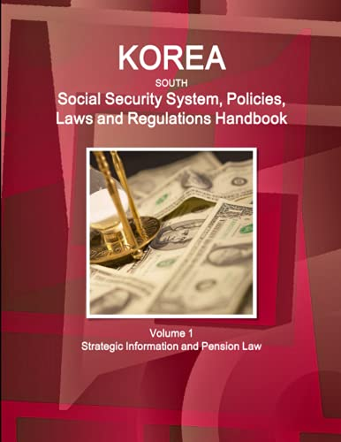Compare Textbook Prices for Korea South Social Security System, Policies, Laws and Regulations Handbook Volume 1 Strategic Information and Pension Law World Business and Investment Library 2 Edition ISBN 9781514531068 by IBP Inc.