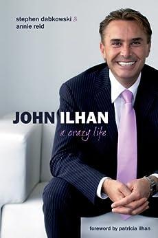John Ilhan: A Crazy Life by [Steve Dabkowski, Annie Reid, Patricia Ilhan]