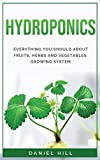 Hydroponics: Everything You Should about Fruits, Herbs and Vegetables Growing System