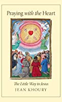 Praying with the Heart: The Little Way to Jesus