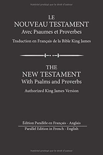 Le Nouveau Testament avec Psaumes et Proverbes: Édition Parallèle en Français - Anglais