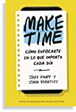 MAKE TIME: Cómo enfocarte en lo que importa cada día