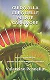 GUIDA ALLA CURA DELLE PIANTE CARNIVORE: Nozioni essenziali per Dionaea – Sarracenia – ...